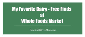 Dairy Free Finds At Whole Foods